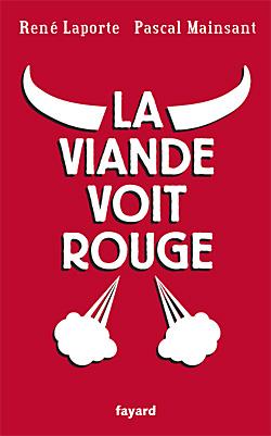 LA VIANDE VOIT ROUGE Pascal Mainsant, René Laporte