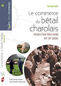 Le commerce du bétail charolais Histoire d'une filière viande XIXème-XXème siècles