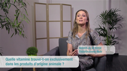 Quelle vitamine trouve-t-on exclusivement dans les produits d'origine animale ?